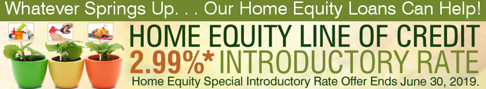 Home Equity Loan Offer now through June 30 .  Click for flyer.
